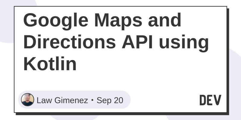 Google Maps and Directions API using Kotlin - DEV Community