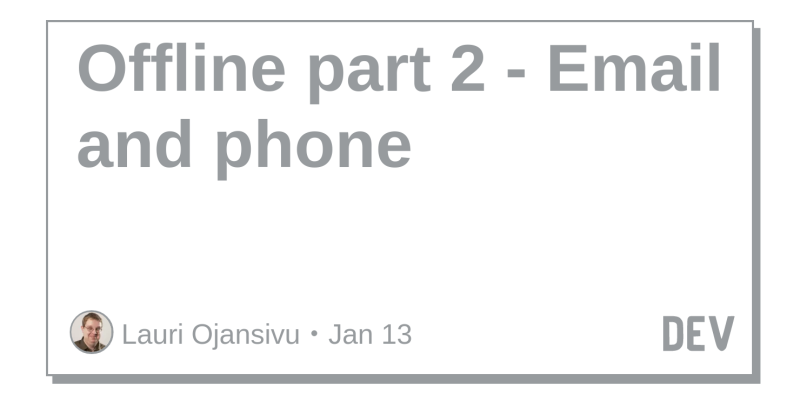 Offline part 2 - Email and phone - DEV Community 👩‍💻👨‍💻