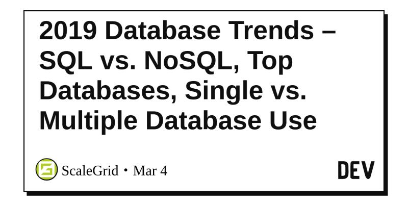 2019 Database Trends – SQL vs  NoSQL, Top Databases, Single vs