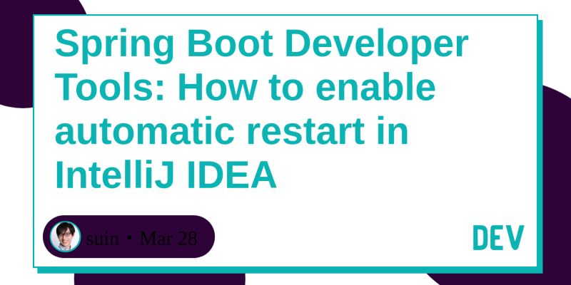 Spring Boot Developer Tools: How to enable automatic restart