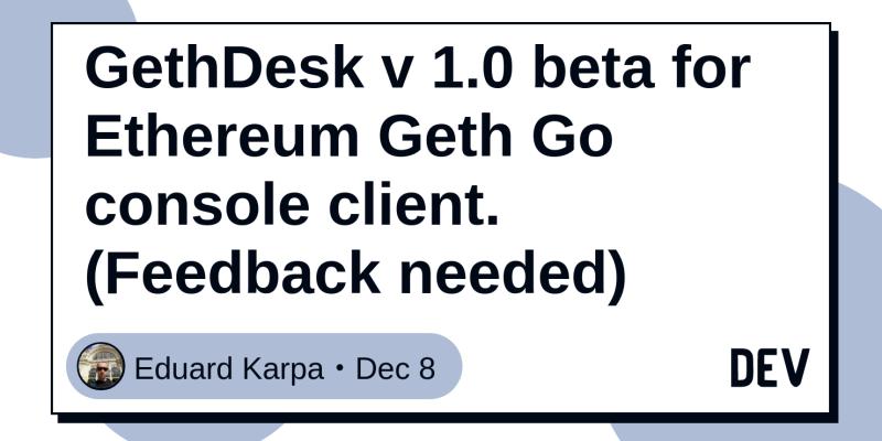 GethDesk v 1 0 beta for Ethereum Geth Go console client  (Feedback