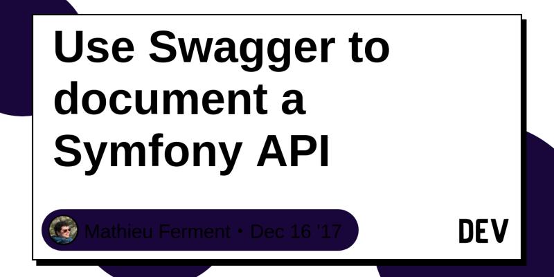 Use Swagger to document a Symfony API - DEV Community 👩 💻👨 💻