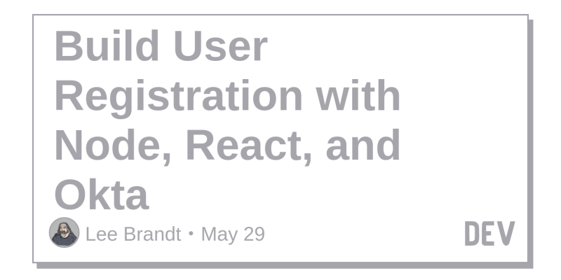 Build User Registration with Node, React, and Okta - DEV Community