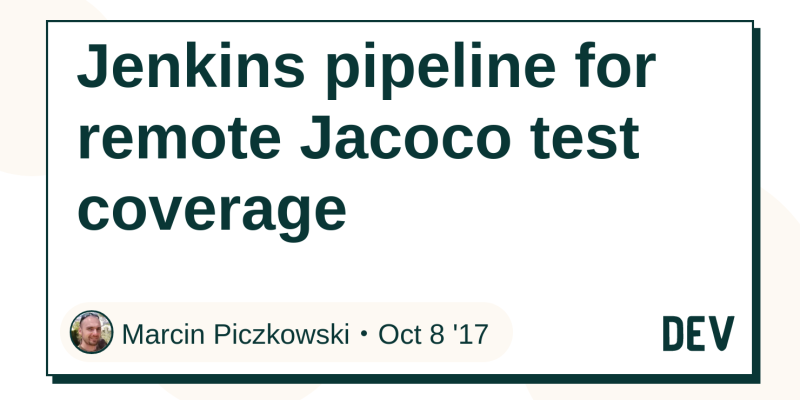 Jenkins pipeline for remote Jacoco test coverage - DEV Community