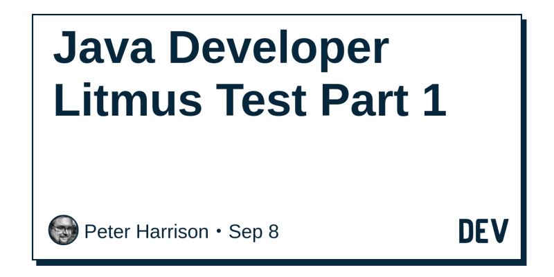 Java Developer Litmus Test Part 1 - DEV Community 👩 💻👨 💻