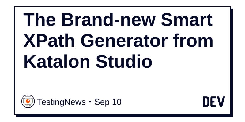 The Brand-new Smart XPath Generator from Katalon Studio