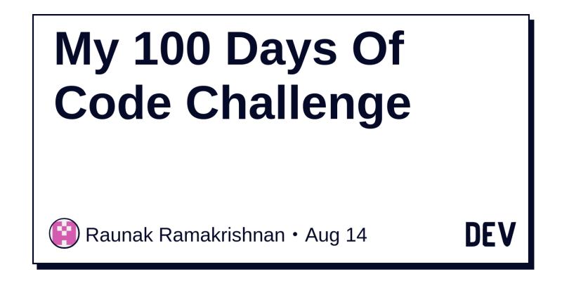 My 100 Days Of Code Challenge - DEV Community 👩 💻👨 💻