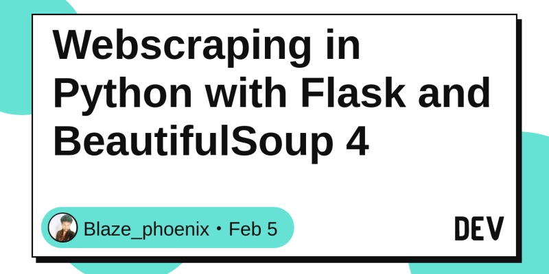 Webscraping in Python with Flask and BeautifulSoup 4 - DEV Community