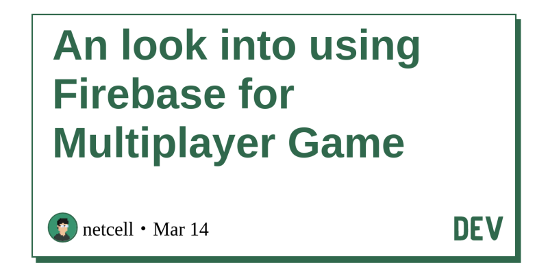 An look into using Firebase for Multiplayer Game - DEV