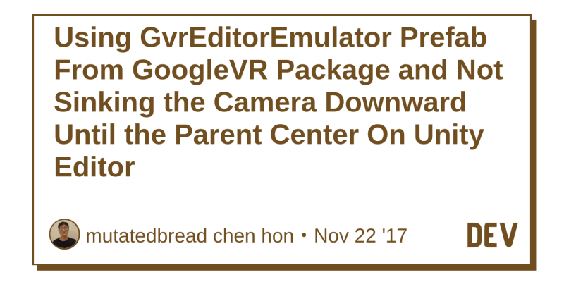 Using GvrEditorEmulator Prefab From GoogleVR Package and Not Sinking