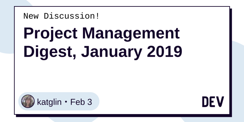 Project Management Digest, January 2019 - DEV Community