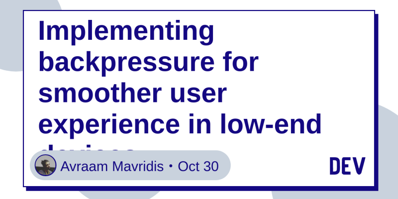 Implementing backpressure for smoother user experience in low-end