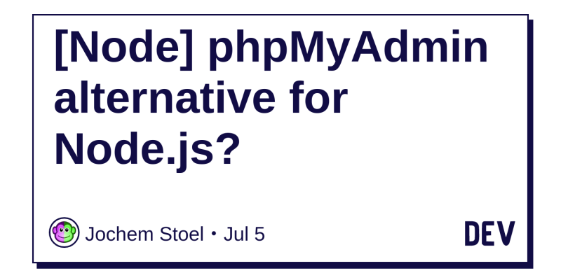 Node] phpMyAdmin alternative for Node js? - DEV Community 👩 💻👨 💻