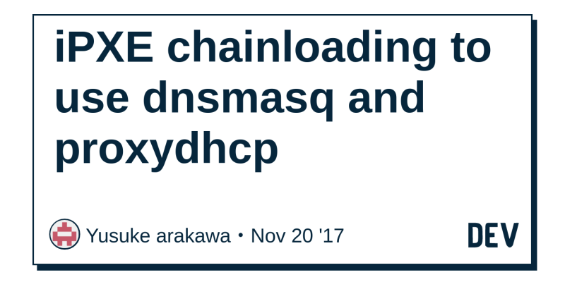 iPXE chainloading to use dnsmasq and proxydhcp - DEV