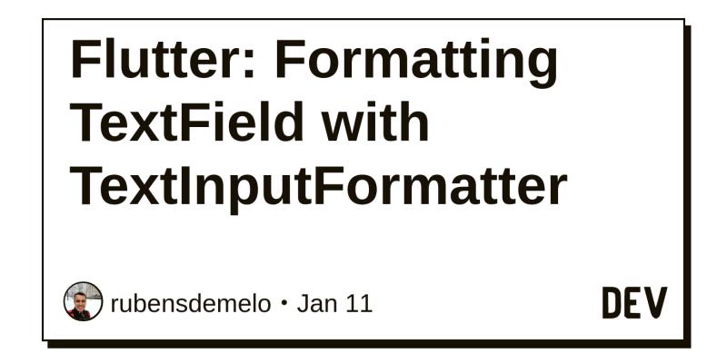 Flutter: Formatting TextField with TextInputFormatter - DEV