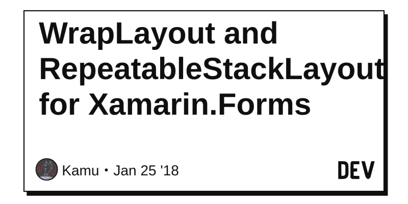 WrapLayout and RepeatableStackLayout for Xamarin Forms - DEV