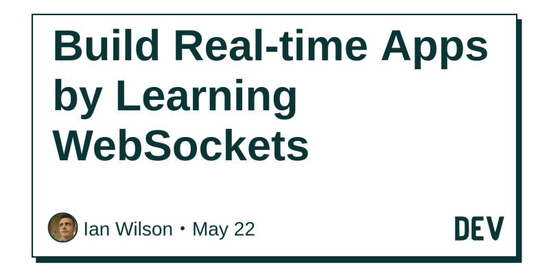 Build Real-time Apps by Learning WebSockets - DEV Community 👩 💻👨 💻
