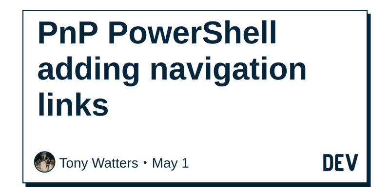 PnP PowerShell adding navigation links - DEV Community