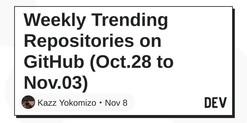 Weekly Trending Repositories on GitHub (Oct 28 to Nov 03) - DEV