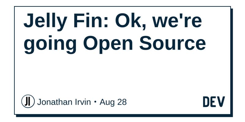 Jelly Fin: Ok, we're going Open Source - DEV Community