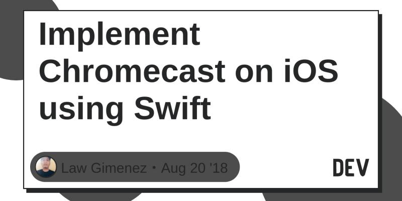 Implement Chromecast on iOS using Swift - DEV Community 👩 💻👨 💻