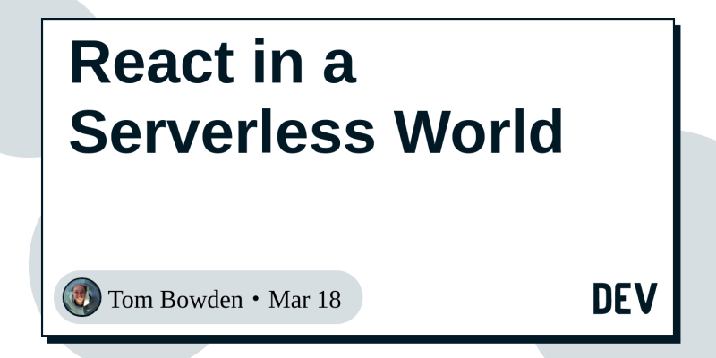 React in a Serverless World - DEV Community 👩 💻👨 💻