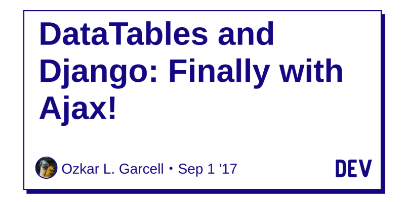 DataTables and Django: Finally with Ajax! - DEV Community 👩 💻👨 💻
