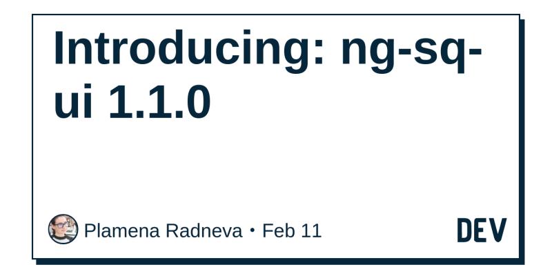 Introducing: ng-sq-ui 1 1 0 - DEV Community 👩 💻👨 💻