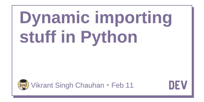 Dynamic importing stuff in Python - DEV Community 👩 💻👨 💻