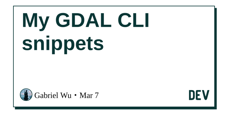 My GDAL CLI snippets - DEV Community 👩 💻👨 💻