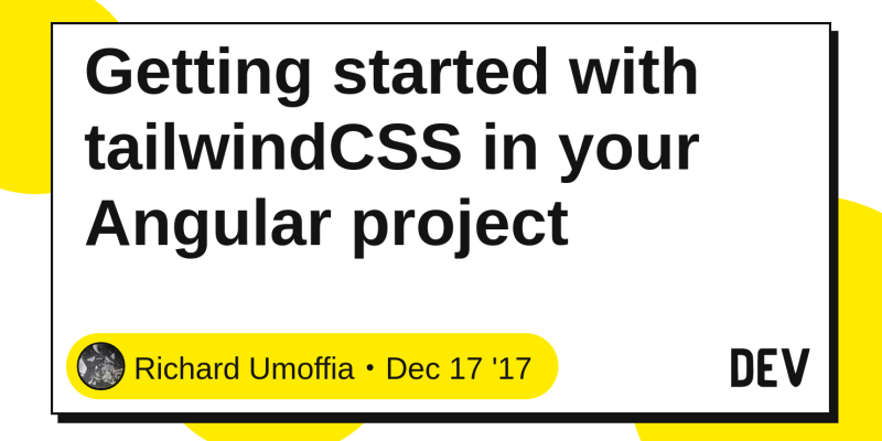 Getting started with tailwindCSS in your Angular project - DEV