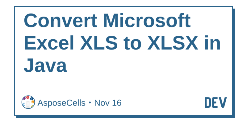 Convert Microsoft Excel XLS to XLSX in Java - DEV Community