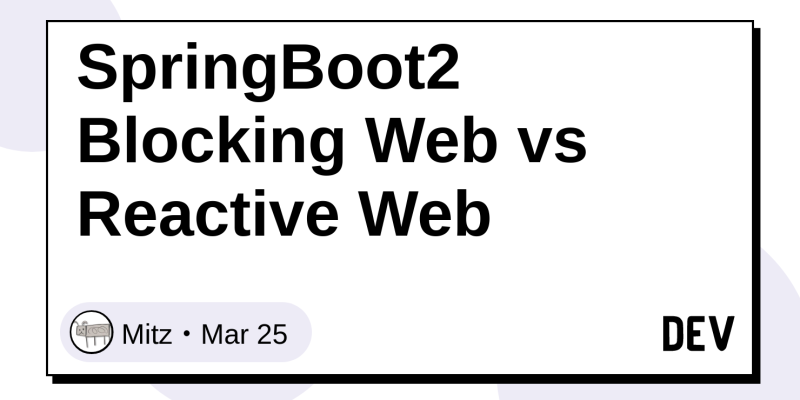 SpringBoot2 Blocking Web vs Reactive Web - DEV Community