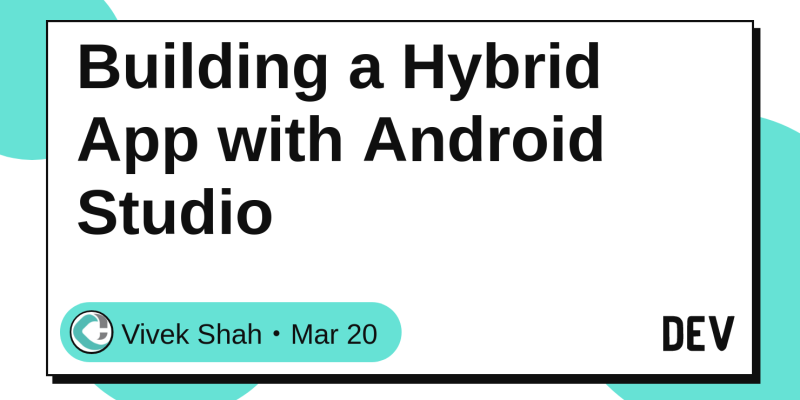 Building a Hybrid App with Android Studio - DEV Community 👩 💻👨 💻