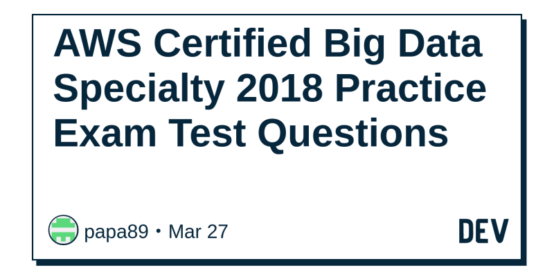 discussion of aws certified big data specialty 2018 practice exam ...