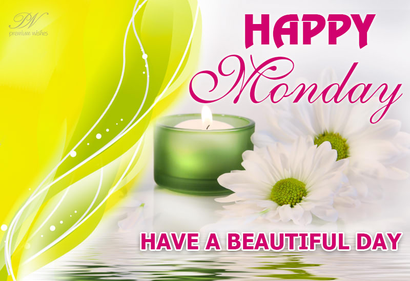 Happy Monday Have A Beautiful Day Premium Wishes