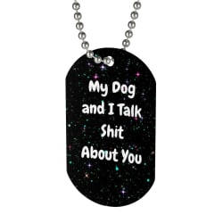 """My Dog and I Talk Shit About You"" Dog Tag large, primary, image"