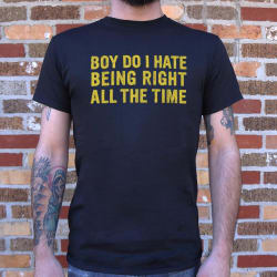 Boy Do I Hate Being Right All The Time T-Shirt (Mens) (Large / Gray Heather) large, primary, image