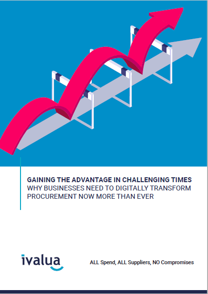 Gaining the Advantage in Challenging Times: Why Business Need to Digitally Transform Procurement Now More Than Ever