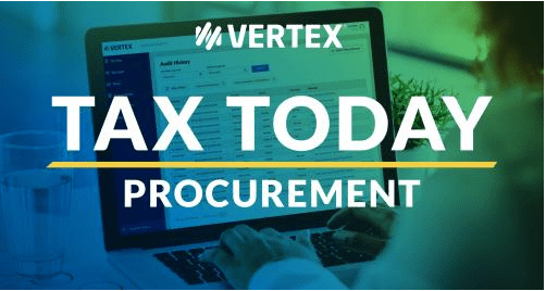 Tax Today: Procurement Podcast Series (featuring various industry leaders and companies)