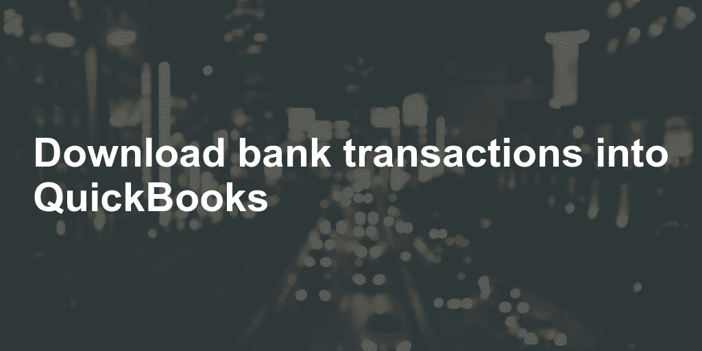 Download bank transactions into QuickBooks - ProperSoft