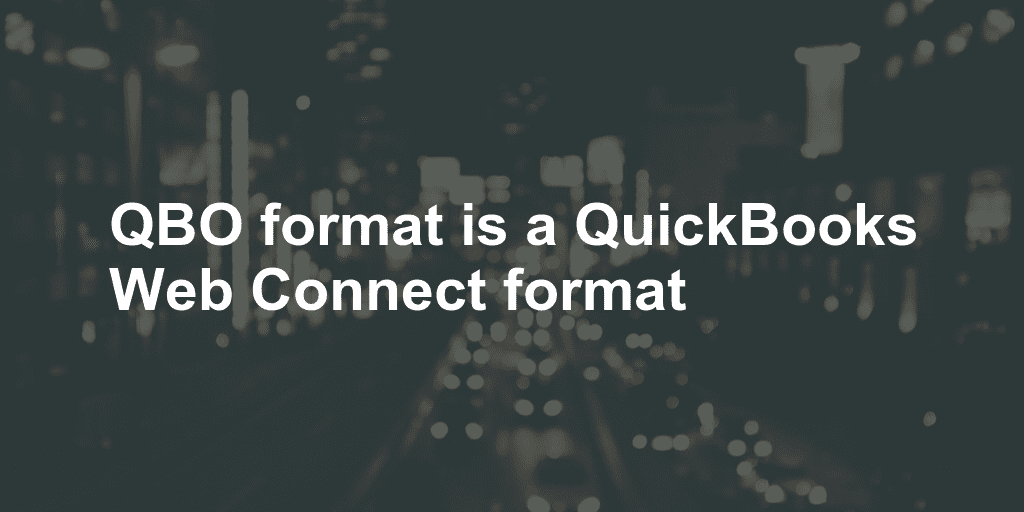 QBO format is a QuickBooks Web Connect format - ProperSoft