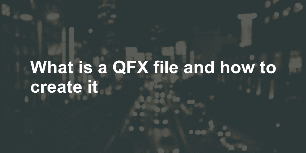 What is a QFX file and how to create it - ProperSoft