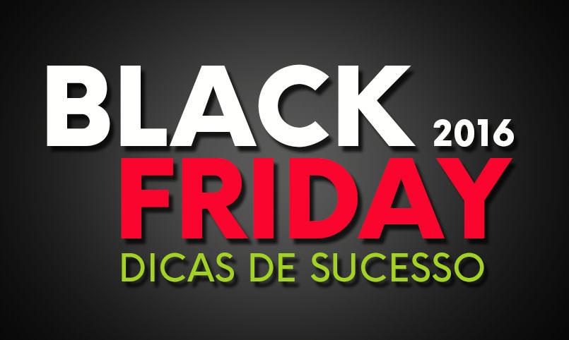Black Friday 2016 - Dicas de Sucesso