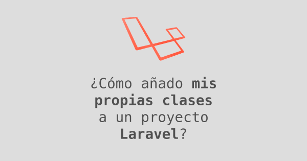 ¿Cómo añado mis propias clases a un proyecto de Laravel?