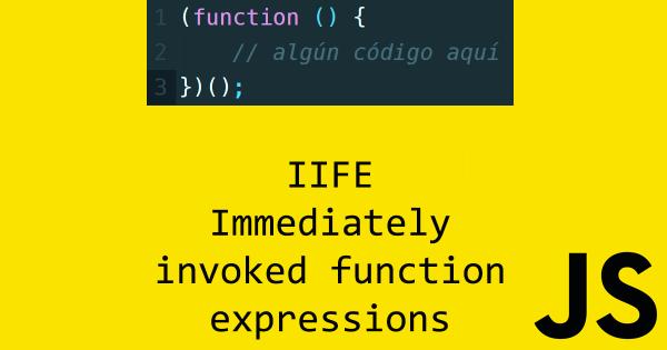 Javascript: Funciones que son invocadas inmediatamente (IIFE)