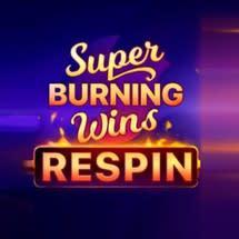 Super Burning Wins Respin