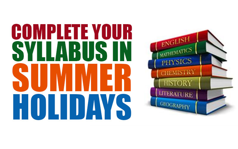 Complete your Syllabus in Summer Holidays