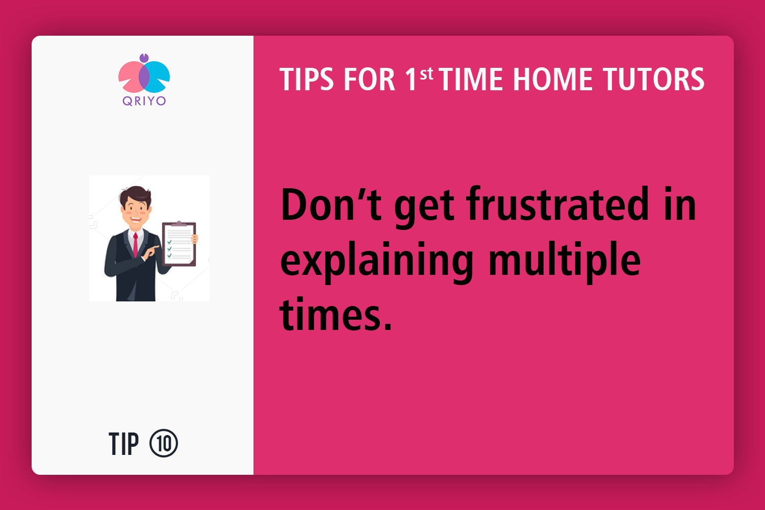 Don't get frustrated in explaining multiple times.