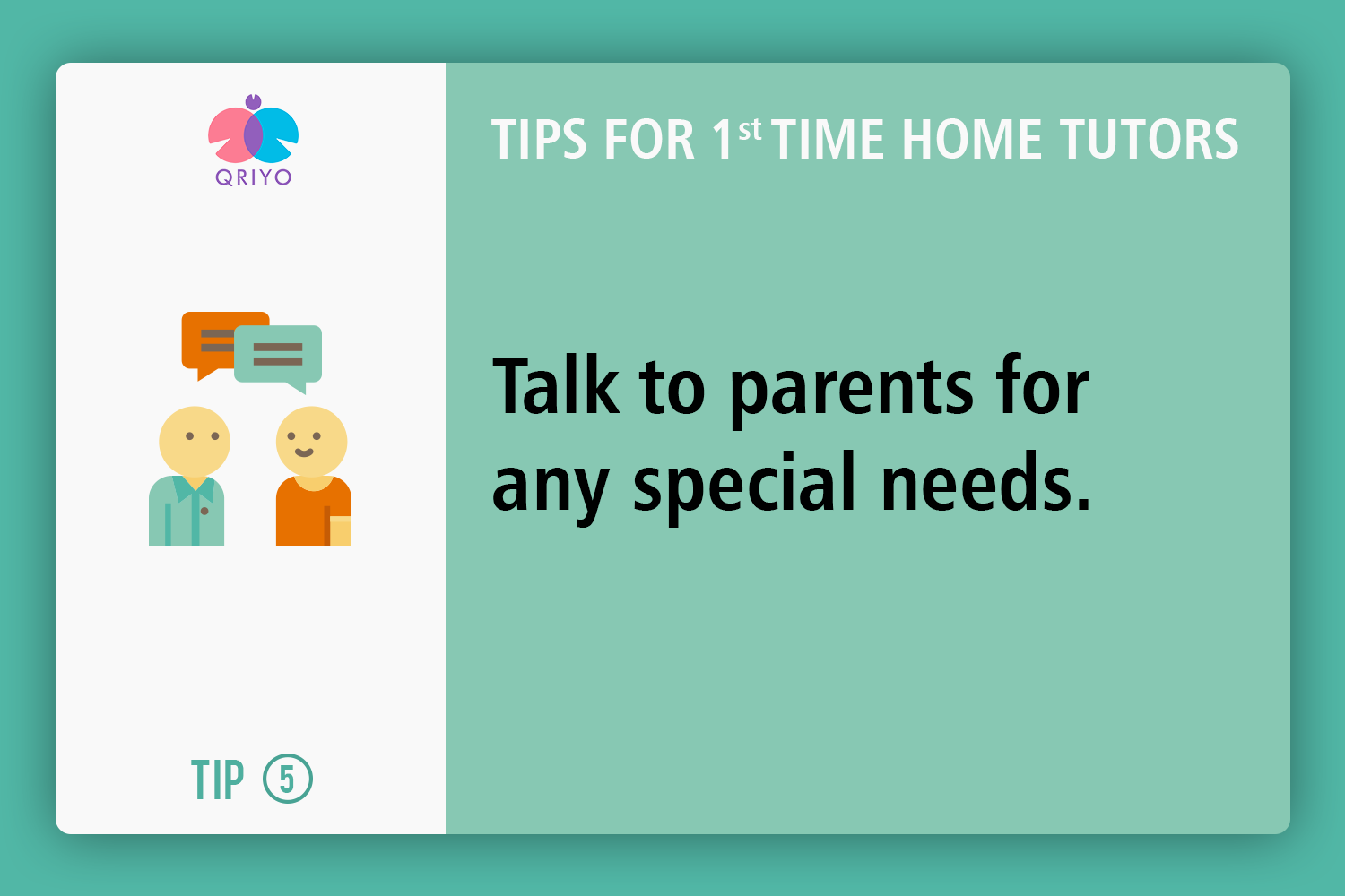 Talk to parents for special needs.